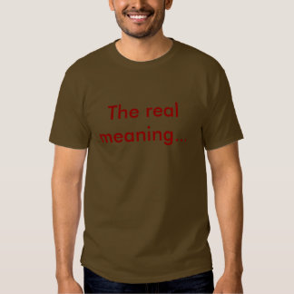 The real meaning... t shirt