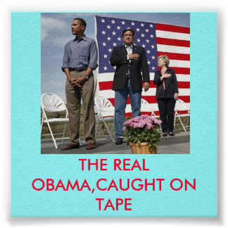 THE REAL OBAMA,BE CAREFUL WHAT YOU WISH FOR!!!!!!! POSTER