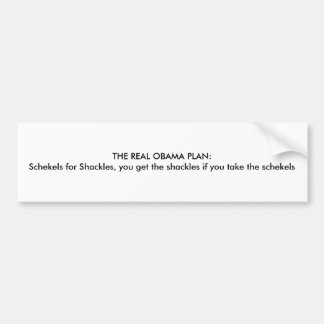 THE REAL OBAMA PLAN:Schekels for Shackles, you ... Car Bumper Sticker