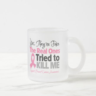 The Real Ones Tried to Kill Me - Breast Cancer 10 Oz Frosted Glass Coffee Mug