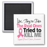 The Real Ones Tried to Kill Me - Breast Cancer 2 Inch Square Magnet