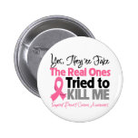 The Real Ones Tried to Kill Me - Breast Cancer Pin