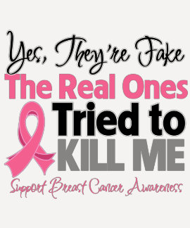 The Real Ones Tried to Kill Me - Breast Cancer Tshirts