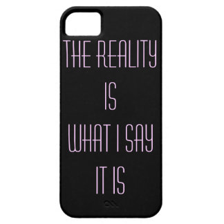 The Reality Is What I Say It Is iPhone SE/5/5s Case