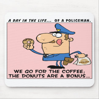 The reason cops go to donut shops mousepads