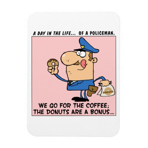The reason cops go to donut shops rectangular magnets