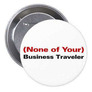 The Reason I am Traveling is None of Your Business Pinback Buttons