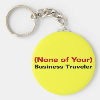 The Reason I am Traveling is None of Your Business Keychain