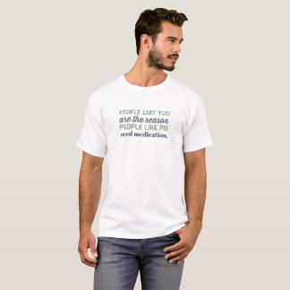 The Reason I Need Medication T-Shirt