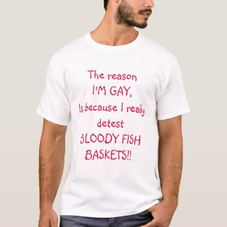 The reason I'M GAY,Is because I really detestBL... T-Shirt