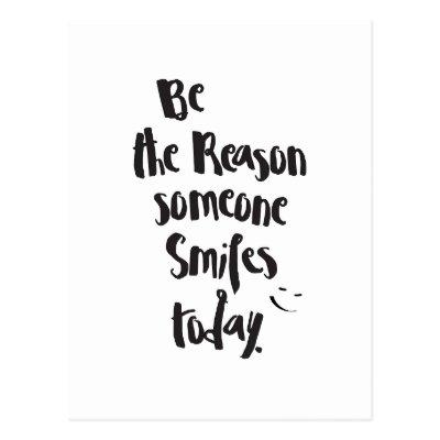 Be The Reason Someone Smiles Today Postcard Zazzlecom