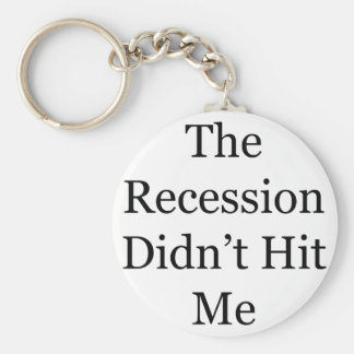 The Recession Didn t Hit Me Key Chain