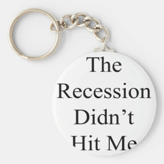 The Recession Didn t Hit Me Keychain