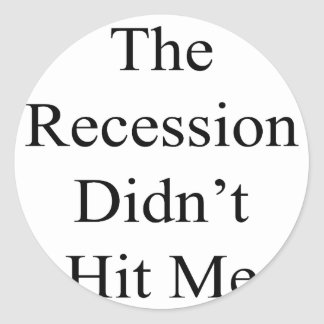 The Recession Didn t Hit Me Stickers