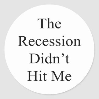 The Recession Didn t Hit Me Round Stickers