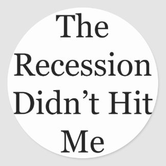 The Recession Didn t Hit Me Round Sticker