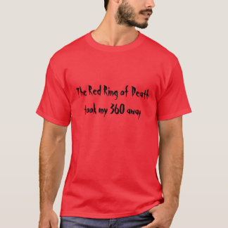 The Red Ring of Death took my 360 away T-Shirt