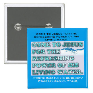 The Refreshing Power Of Jesus' Living Water. Pinback Button