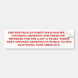 THE REPUBLICAN PARTY SUPPORTS ABORTION. BUMPER STICKER