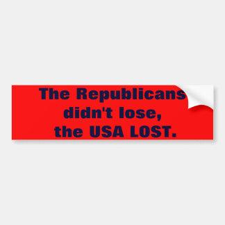The Republicans didn't lose, the USA LOST. Car Bumper Sticker