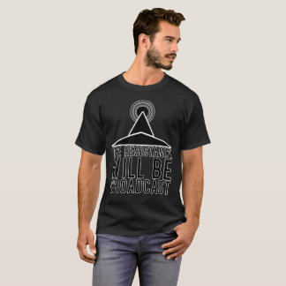 The Resistance Will Be Broadcast - Solid Black T-Shirt