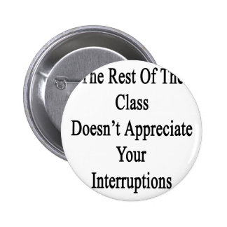 The Rest Of The Class Doesn't Appreciate Your Inte Pinback Button