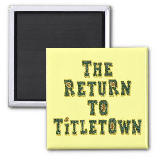 The Return To Titletown3 Magnets