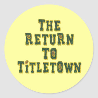 The Return To Titletown3 Classic Round Sticker