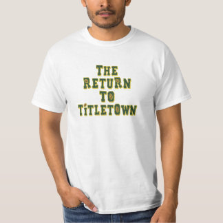 The Return To Titletown3 Tee Shirt