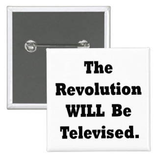 The Revolution WILL Be Televised Pinback Button