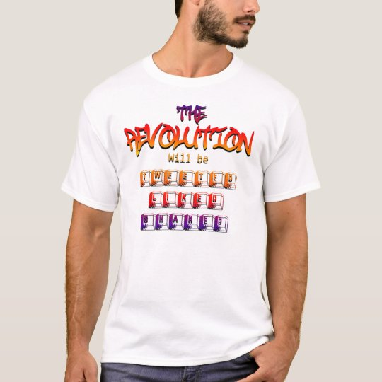 The revolution will be tweeted liked & shared (Ver T-Shirt