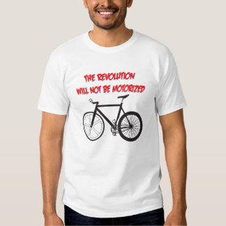 THE REVOLUTION WILL NOT BE MOTORIZED T SHIRT