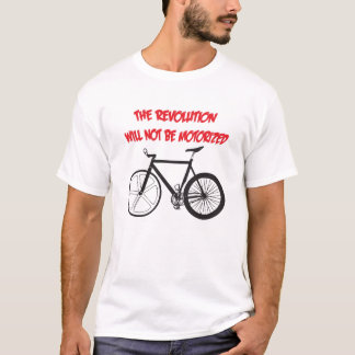 THE REVOLUTION WILL NOT BE MOTORIZED T-Shirt