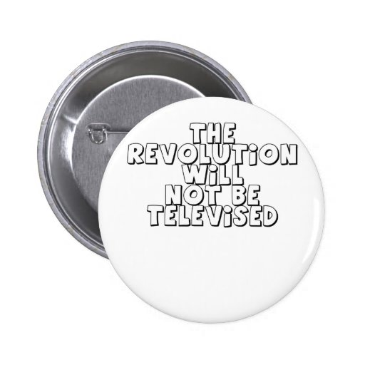 The Revolution Will Not Be Televised by Chillee Wi Button