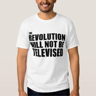 The Revolution Will Not Be Televised Tee Shirt