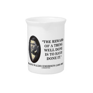 The Reward Of A Thing Well Done Is To Have Done It Drink Pitcher
