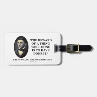 The Reward Of A Thing Well Done Is To Have Done It Bag Tag