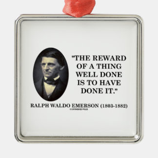 The Reward Of A Thing Well Done Is To Have Done It Ornament