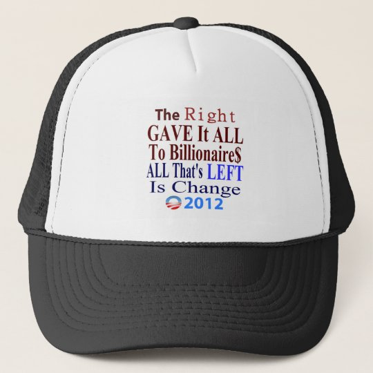 The Right Gave It All To Billionaires Trucker Hat