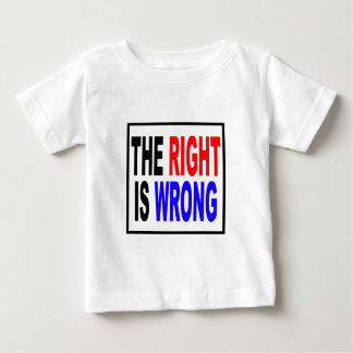 The Right Is Wrong Baby T-Shirt