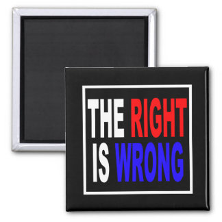 The Right Is Wrong Magnet