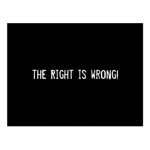 the Right is wrong! Postcard