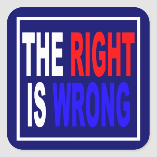 The Right Is Wrong Square Stickers