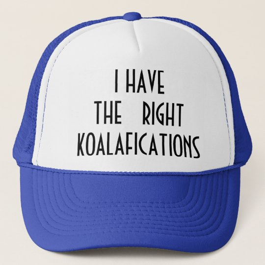 The Right Koalafications Trucker Hat