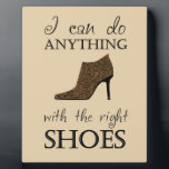 "The Right Shoes Plaque<br><div class=""desc"">This cute design features a high heel shoe and the text &quot;I can do anything with the right shoes&quot;. The perfect gift for any shoe lover!</div>"