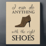 """The Right Shoes Plaque<br><div class=""""desc"""">This cute design features a high heel shoe and the text &quot;I can do anything with the right shoes&quot;. The perfect gift for any shoe lover!</div>"""