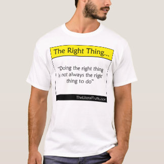 The Right Thing... T-Shirt