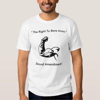 """ The Right To Bare Arms "", Second Amendment ! T-Shirt"