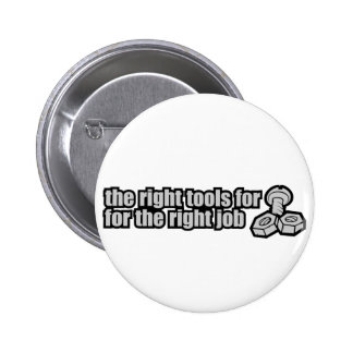 The Right Tools For The Right Job 2 Inch Round Button