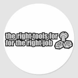 The Right Tools For The Right Job Classic Round Sticker